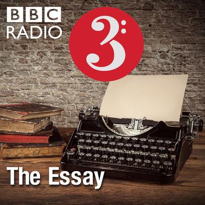 radio 3 the essay podcast