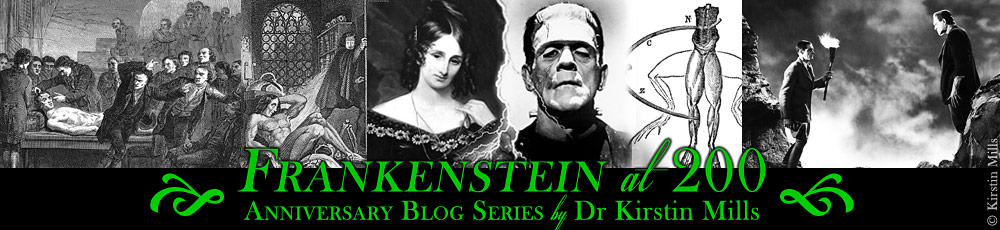 Frankenstein at 200 Anniversary Blog Series by Dr Kirstin Mills -Frankenstein, Mary Shelley, Shelley, Anniversary, 200, Blog, Special, Film, Novel, Literature, Gothic, Science, Science Fiction, Romantic, Kirstin Mills