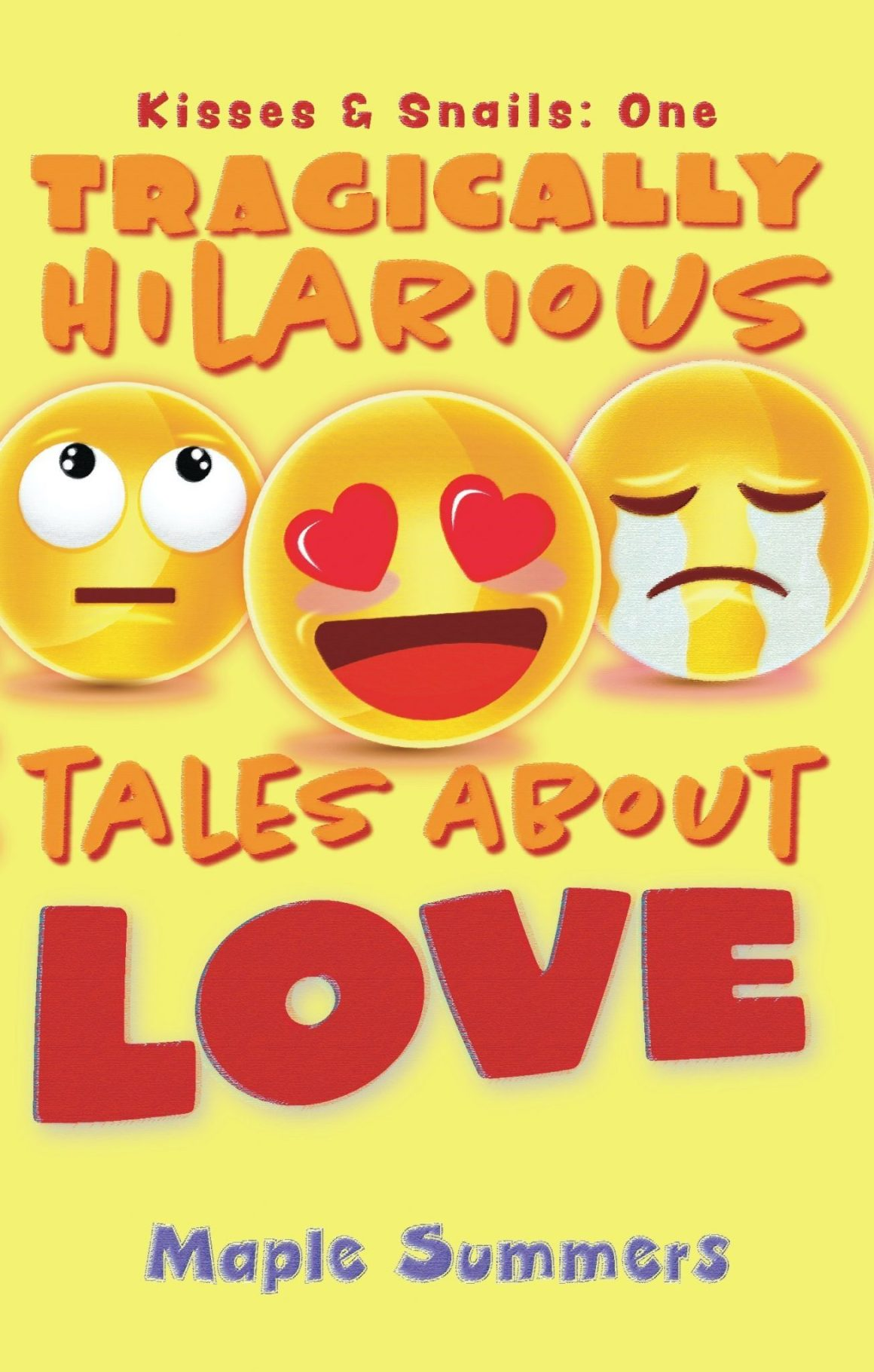 Book cover of Tragically Hilarious Tales About Love from the Kisses & Snails Series by Maple Summers