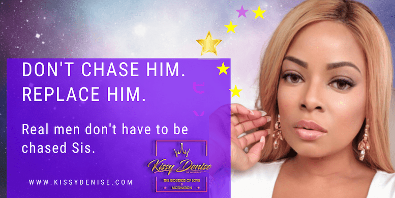 DONT CHASE HIM