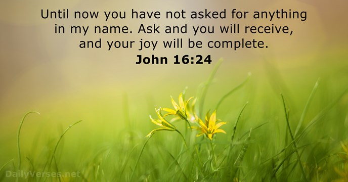 john-16-24-2 ask and it is given