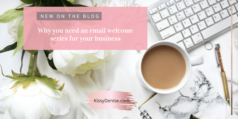 Why you need an email welcome series for your business