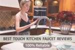 Best Touch Kitchen Faucet Reviews - 100% Reliable
