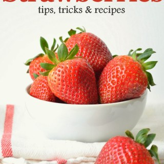 In Season: Strawberries (tips, tricks and recipes!)