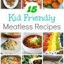 15 Kid Friendly Meatless Recipes