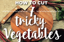 How to cut 7 tricky vegetables