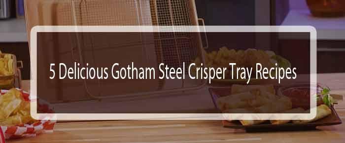 Gotham Steel Crisper Tray Recipes Five Delicious Recipes