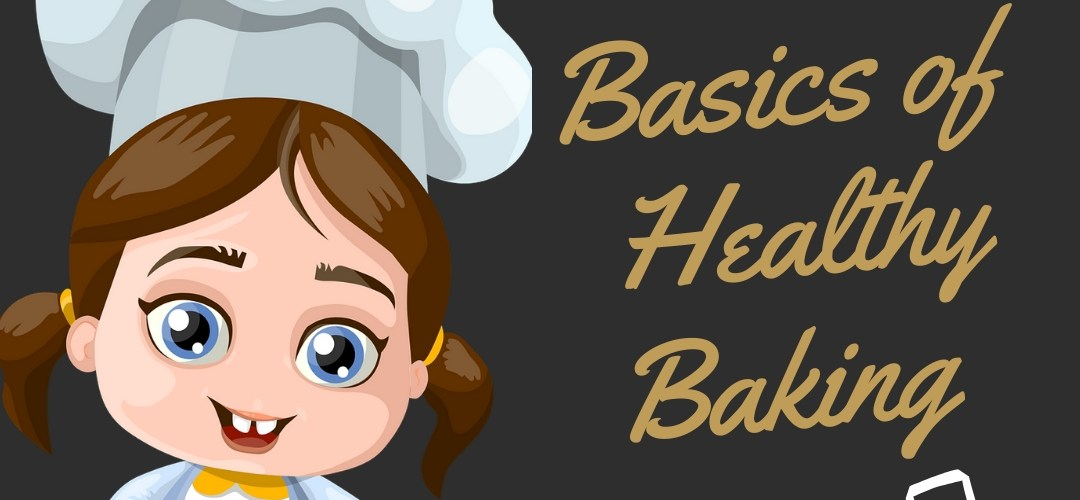 Healthy Baking Basics-A beginners short guide to eggless baking