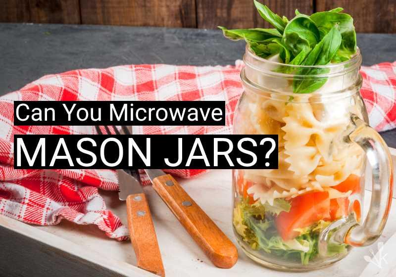 Can You Microwave Mason Jars? | KitchenSanity