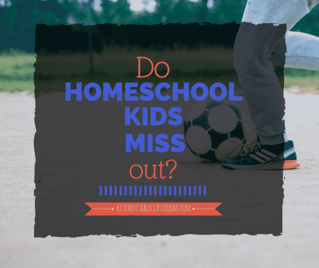 High school, middle school; I mean this is serious stuff. Do homeschool kids miss out on the big stuff as they get older?