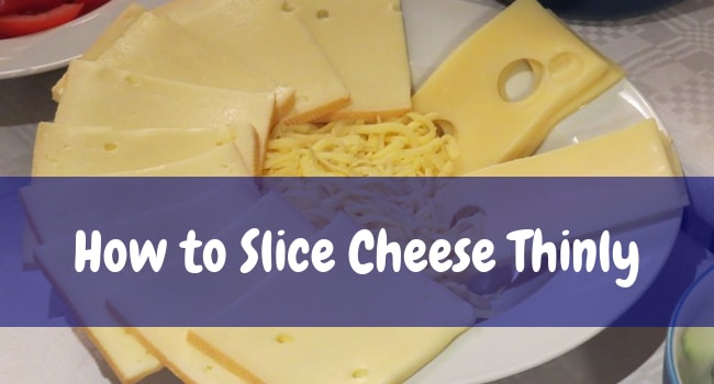 how to slice cheese thinly