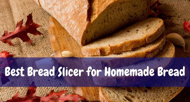 Best Bread Slicer for Homemade Bread