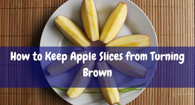 How to Keep Apple Slices from Turning Brown
