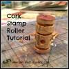 Cork Stamp Roller Tutorial by BareBranchBlooming.Com
