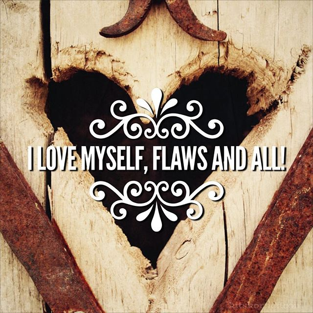 Monday Mantra : I love myself, flaws and all