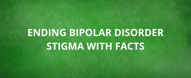 Ending Bipolar Disorder Stigma with Facts