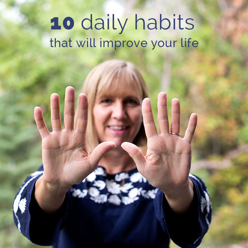 10 Daily Habits That Will Improve Your Life - ten simple daily habits that will increase your energy, lighten your mood and brighten your entire day.