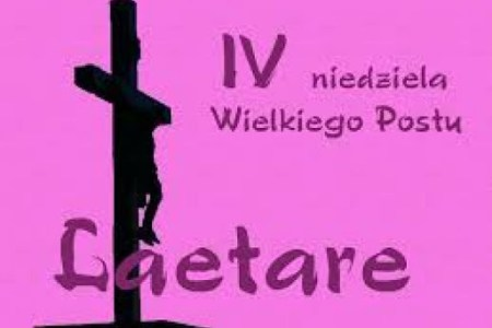 Bóg jest światłością, a nie ma w Nim żadnej ciemności - IV Niedziela Wielkiego Postu  - laetare