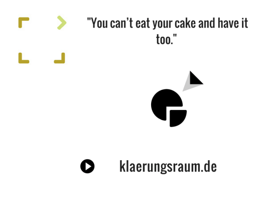 """You can't eat your cake and have it too."""