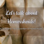Talk About Hemorrhoids – How To Relieve The Discomfort Of Hemorrhoids