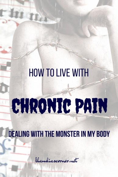How To Live With Chronic Pain - Dealing With The Monster In My Body
