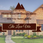 Home Exterior Design Ideas – How You Can Give Your Home's Exterior That Luxe Vibe