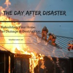 The Day After Disaster – Steps To Rebuilding Your Home After Damage & Destruction