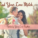 Find Your Love Match – Nurturing Your Love Together From New To Newly Wed