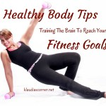 Healthy Body Tips – Training The Brain To Reach Your Fitness Goals