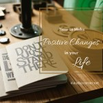 Life Under Construction – How To Make Positive Changes In Your Life