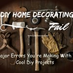 DIY Home Decorating Fail ~ 3 Major Errors You're Making With Your Cool Diy Projects