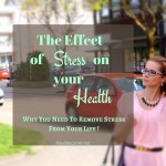 What's The Effect Of Stress On Your Health? Why You Need To Remove Stress From Your Life