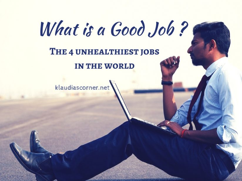 What is a Good Job ? - The 4 Unhealthiest Jobs In The World