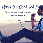 What is a Good Job ? – The 4 Unhealthiest Jobs In The World