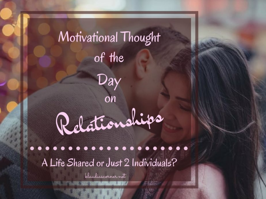 A Motivational 'Thought Of The Day' On Relationships - A Life Shared or Just 2 Individuals?