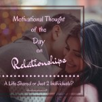 A Motivational 'Thought Of The Day' On Relationships – A Life Shared or Just 2 Individuals?