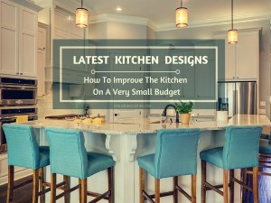 Latest Kitchen Designs - How To Improve The Kitchen On A Very Small Budget