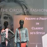 The Circle Of Fashion – New Chic 2017 – Preppy and Pretty In Classic 90's Style