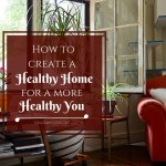 The Healthy Living Guide – How To Create The Healthy Home For A More Healthy You