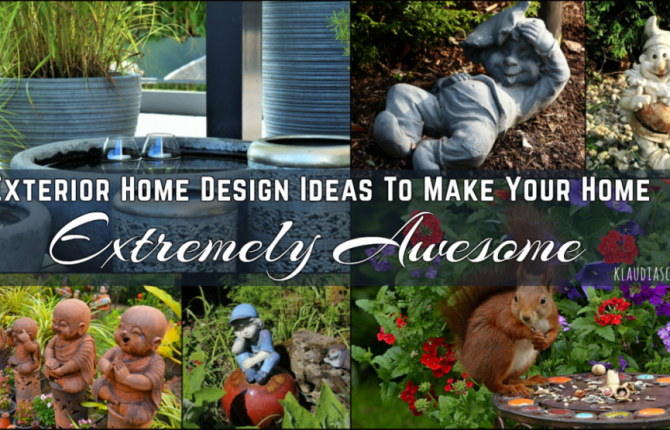Exterior Home Design Ideas To Make Your Home Extremely Awesome