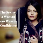How To Increase Self Confidence – The Sexiest A Woman Can Wear Is Confidence!