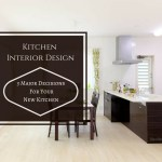 Kitchen Interior Designs – 3 Major Decisions For Your New Kitchen