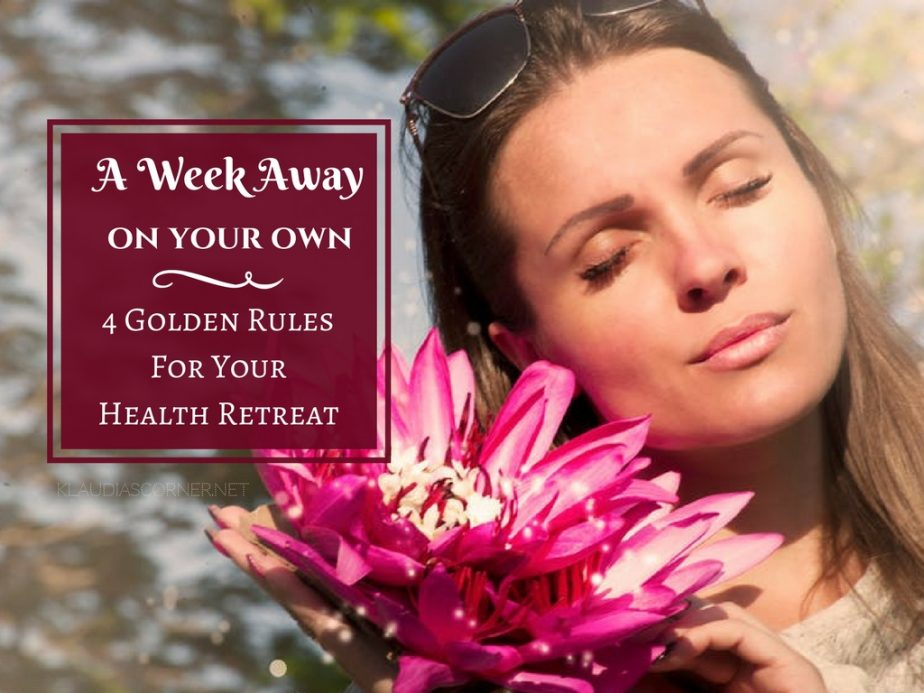A Week Away On Your Own - 4 Golden Rules For Your Health Retreat