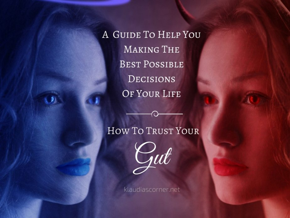How To Trust Your Gut - Guide To Help You Making The Best Possible Decisions In Your Life