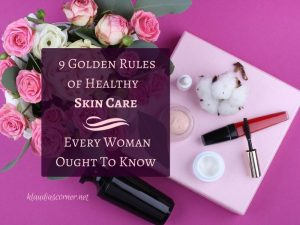 Simple Skincare Tips - The 9 Golden Rules Of Healthy Skin Care Every Woman Ought To Know