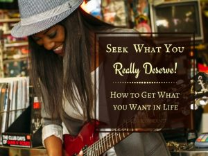 What Is Best For You? - Seek What You Really Deserve in Life!