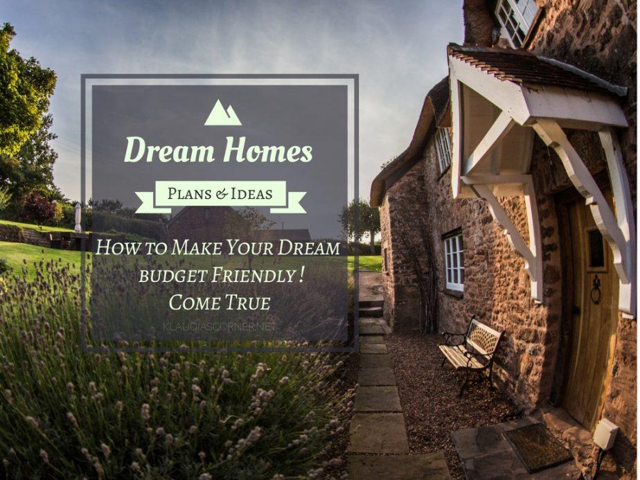 Dream Home Plans And Ideas - How To Make Your Dream Come True