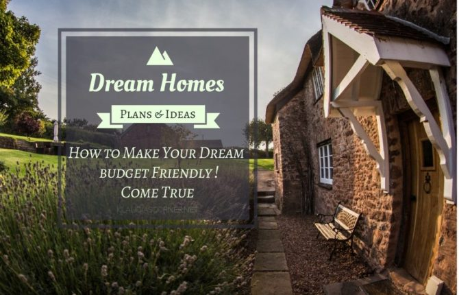 Dream Home Plans And Ideas - How To Make Your Dream Come True