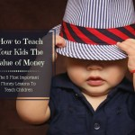How To Teach The Kids The Value Of Money – The 5 Most Important Money Lessons To Teach Your Children