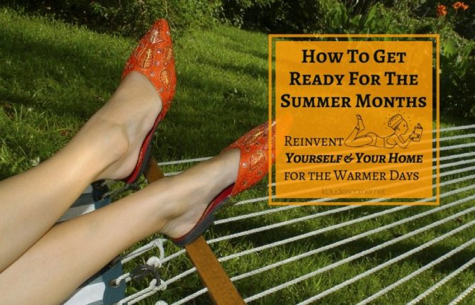 How To Get Ready For The Summer - Reinvent Yourself And Your Home For The Warmer Days Ahead